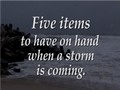 Video providing tips for items to have ready when a storm is coming